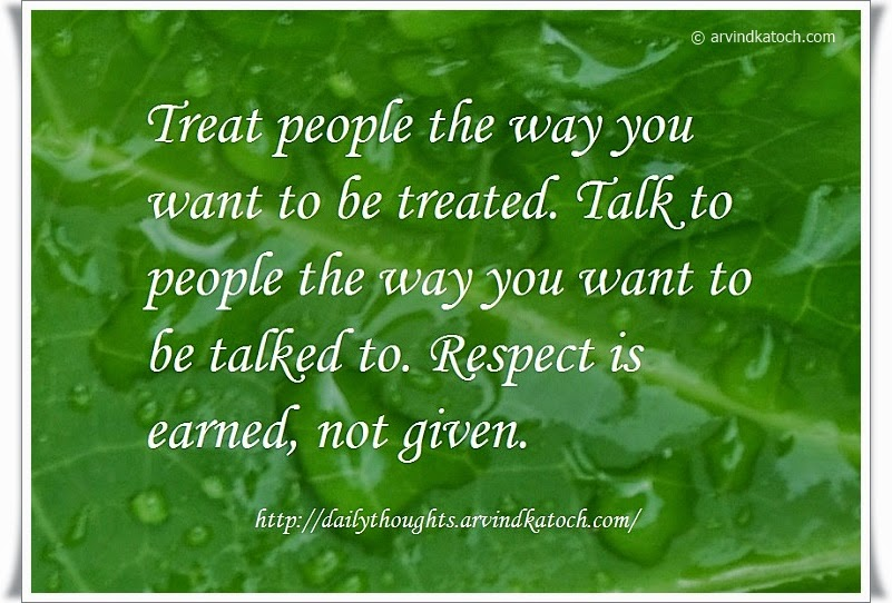 Treat, people, talk, respect, earned, Daily, thought, Quote