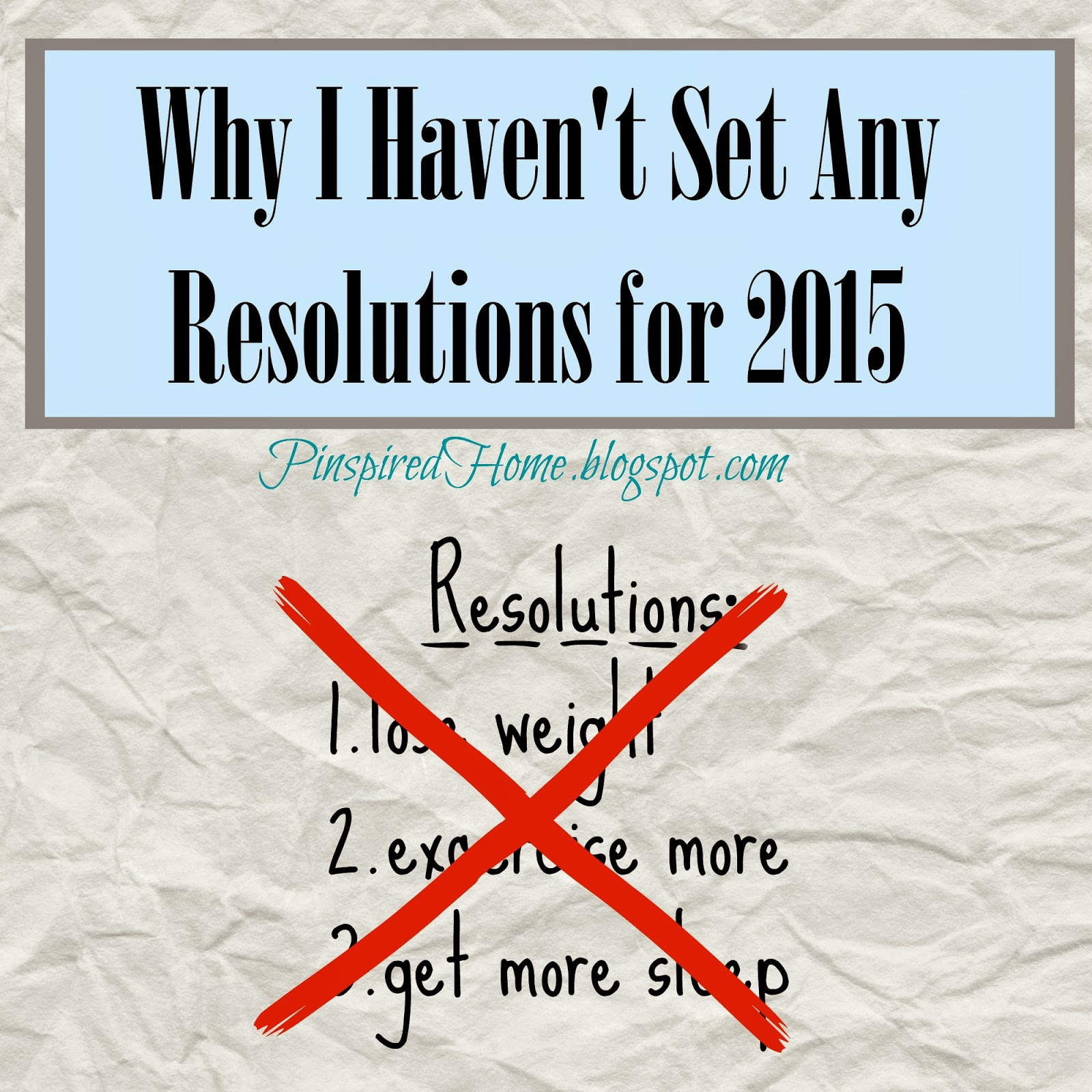 http://pinspiredhome.blogspot.com/2015/01/why-i-havent-set-resolutions-for-2015.html