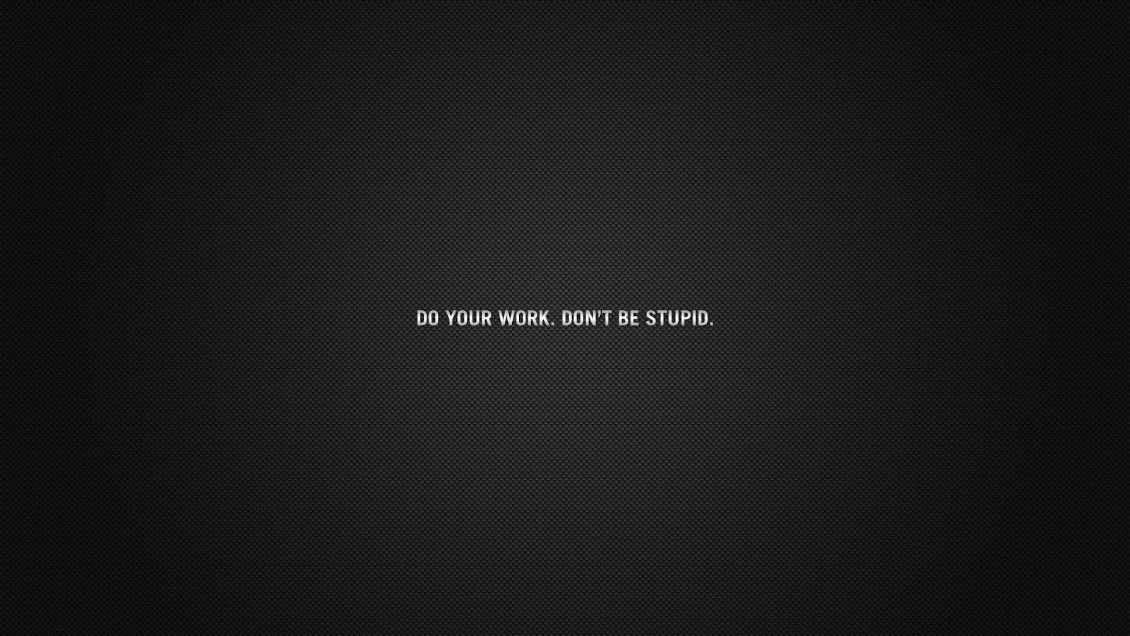 Most Populars Quotes - Do you Work Dont Be Stupid