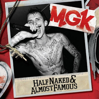"MACHINE GUN KELLY ""Half Naked & Almost Famous"""