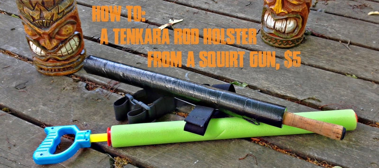 How to: Tenkara rod case from a squirt gun