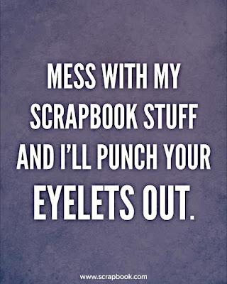 dont mess with my scrapbook stuff