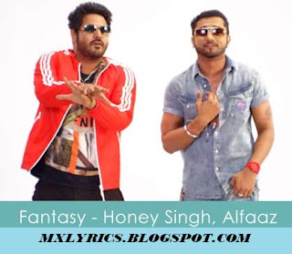 Here You Can Read Written Lyrics Of Fantasy Lyrics – Yo Yo Honey Singh, Alfaaz From MOvie Jatt Airways -2013  Song