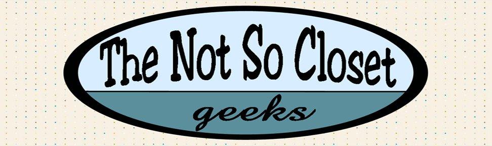 Not So Closet Geek Reviews