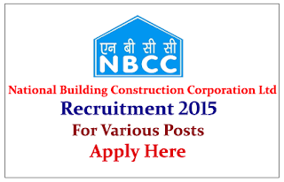 National Building Construction Corporation Limited Recruitment 2015 for various Post |