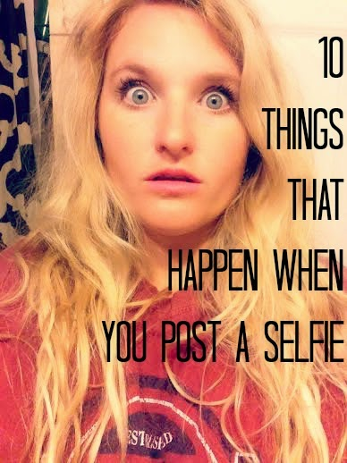 10 things that happen when you post a selfie