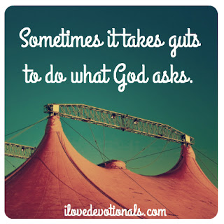 Sometimes it takes guts to do what God asks