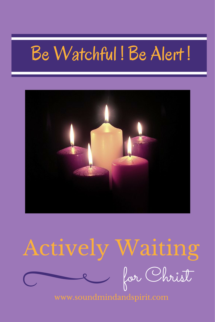 Be Watchful! Be Alert! Actively Waiting for Christ during Advent