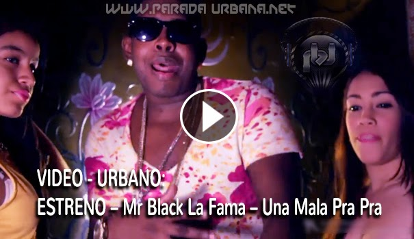 ESTRENO – Mr Black La Fama – Una Mala Pra Pra (Video Oficial)