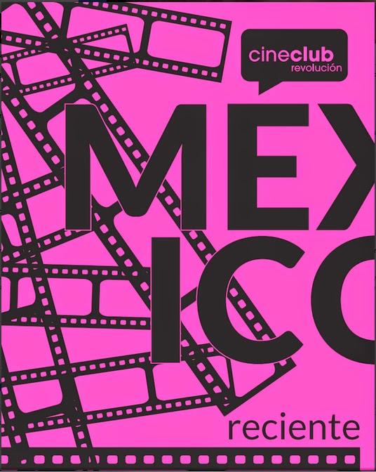 """Ciclo de cine """"México Reciente"""" en el Cineclub Revolución"""
