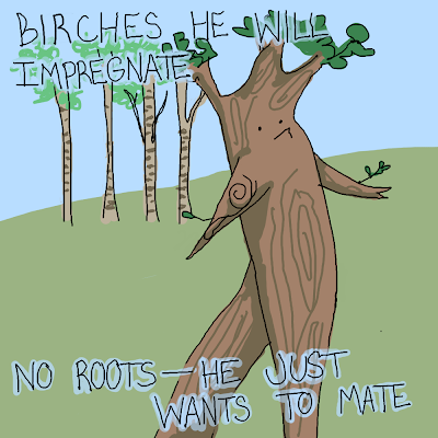 Birches he will impregnate. No Roots-He just wants to mate rap