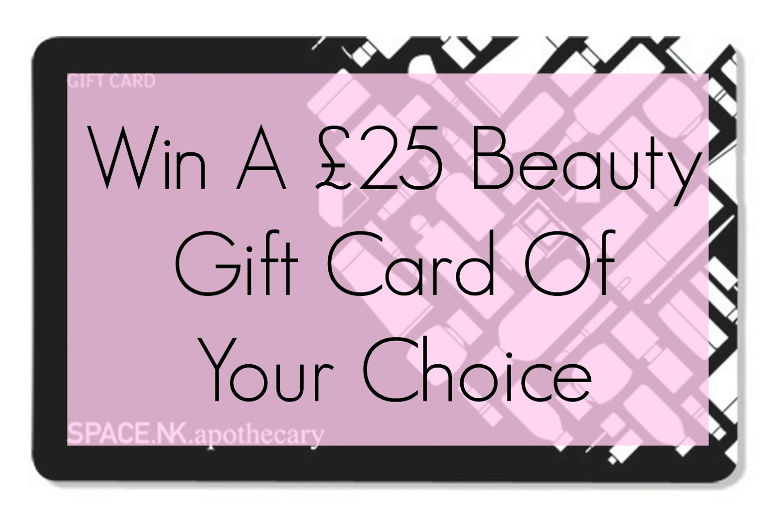 win a £25 beauty gift card of your choice