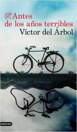 Antes de los años terribles de Víctor del Árbol.