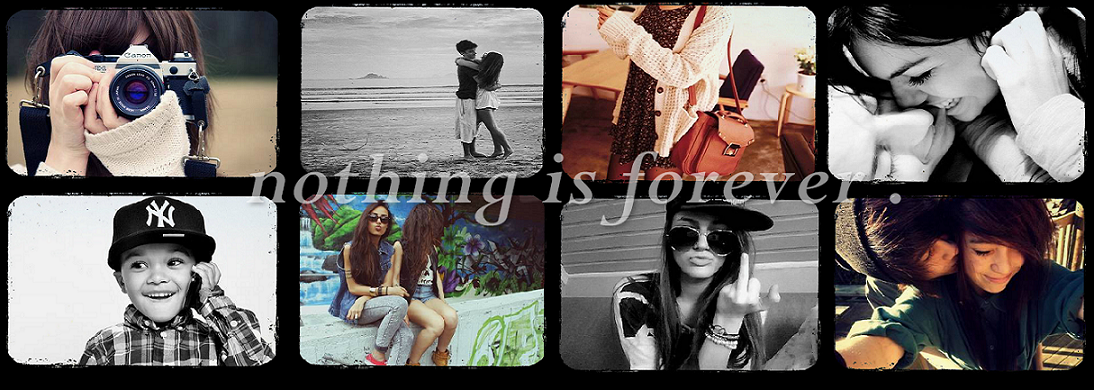 Nothing Is Forever ♥