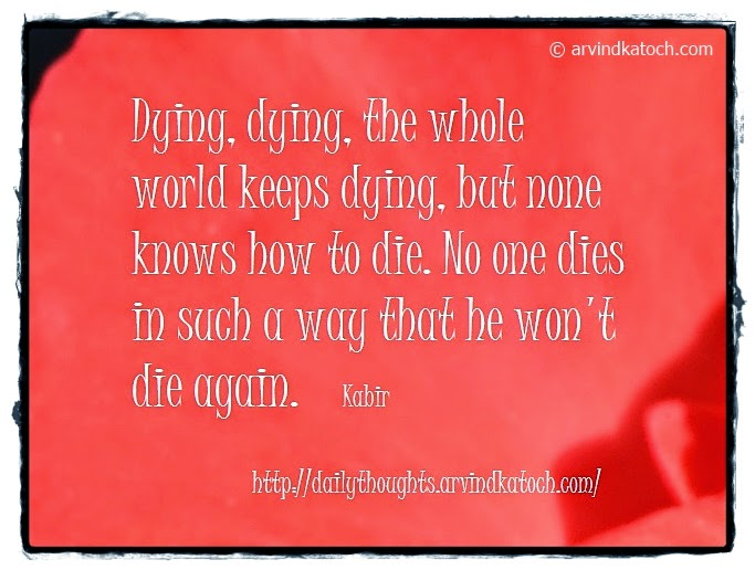 Kabir, Dying, die, world, Daily Thought, Quote