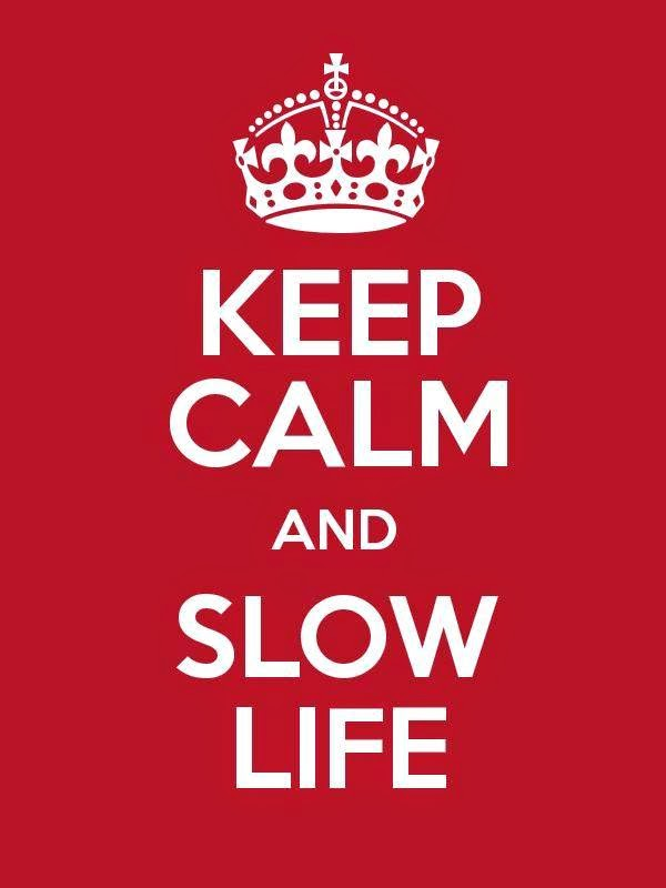 Keep Calm And Slow Life