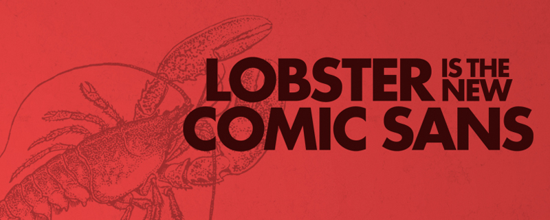 Lobster is the new Comic Sans