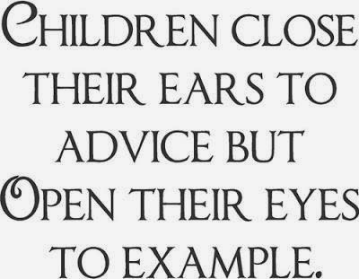Children close their ears to advice but open their eyes to exle