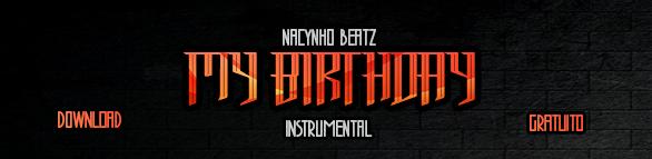 BAIXE AGORA: My Birthday (Prod. By Nacynho Beatz) [Instrumental] - 2014