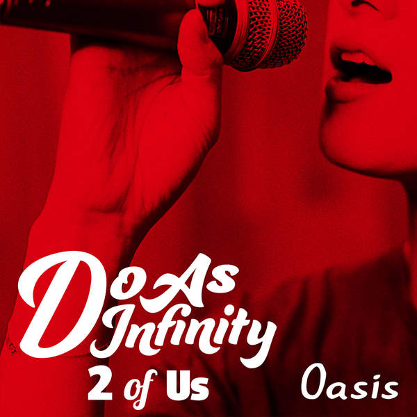 [Single] Do As Infinity – Oasis (2 of Us) (2015.12.16/MP3/RAR)