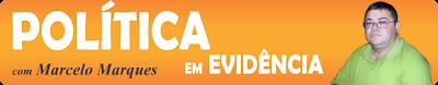 <center>POLÍTICA EM EVIDÊNCIA, com Marcelo Marques </center>
