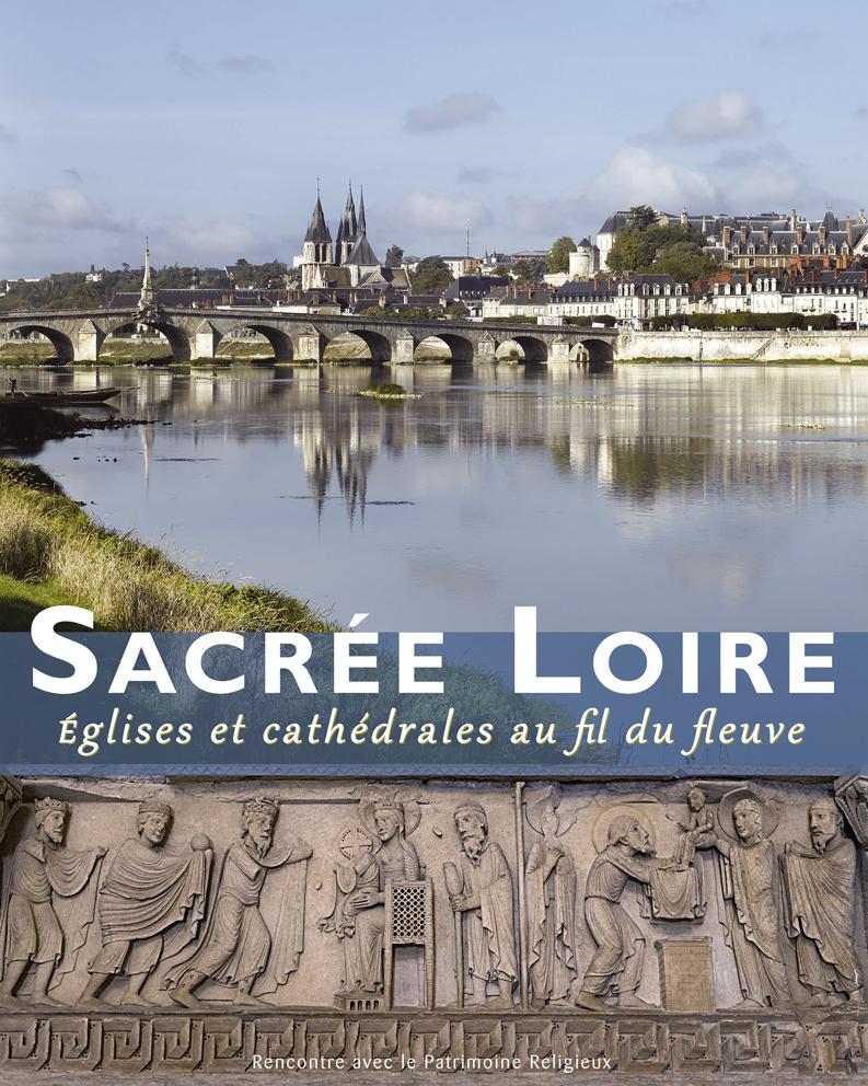 Sacrée Loire : églises et cathédrales au fil du fleuve | Lours, Mathieu (1974-....). Auteur