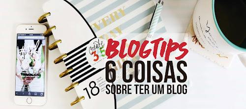 Blogstips IV: 6 coisas que quem quer um blog deve saber