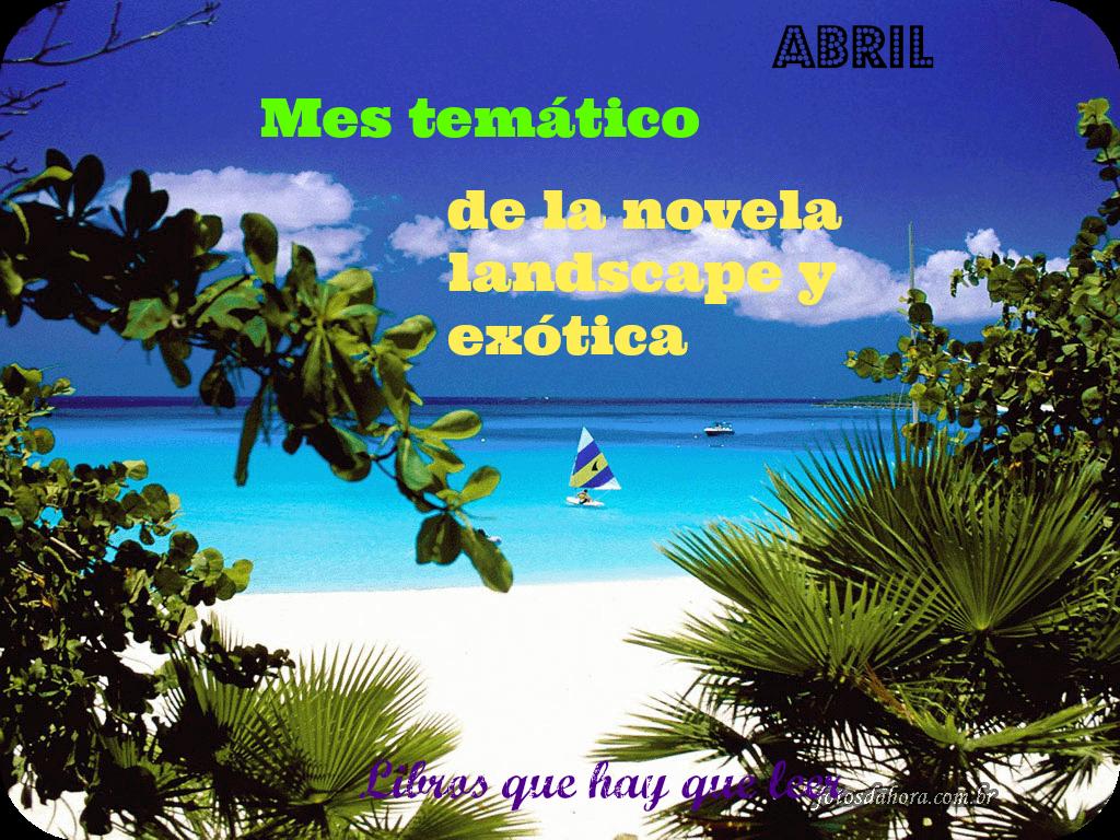 ABRIL MES DE LA NOVELA XÓTICA Y LANDSCAPE