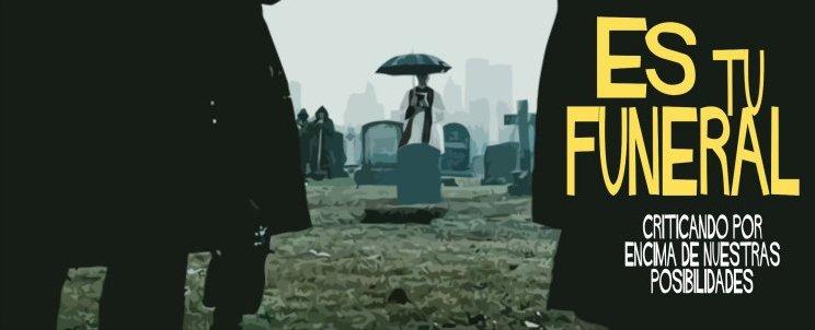 Es tu funeral