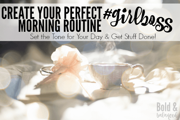 http://www.boldnbalanced.com/create-your-perfect-girlboss-morning-routine/