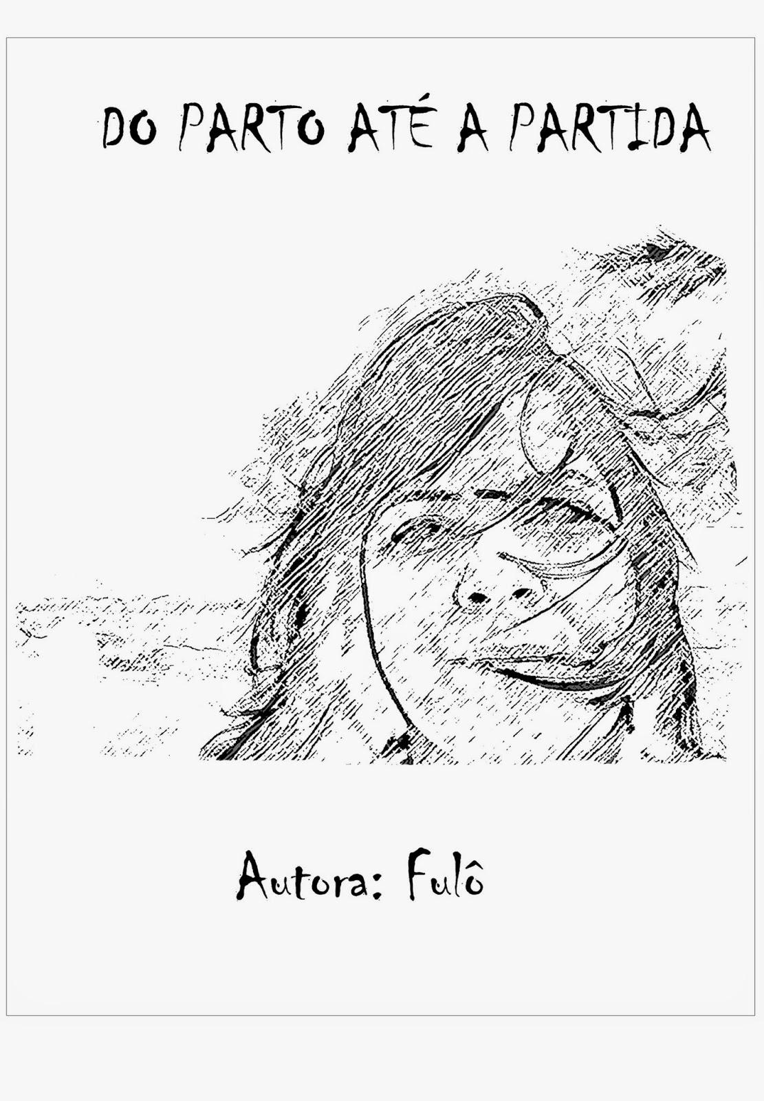 Imagem de gravura em preto e branco da Capa de um folheto de Cordel. No centro de frente o rosto de uma mulher com cabelos ao vento. Acima do rosto escrito em letras pretas, DO PARTO ATÉ A PARTIDA e abaixo escrito AUTORA FULO.
