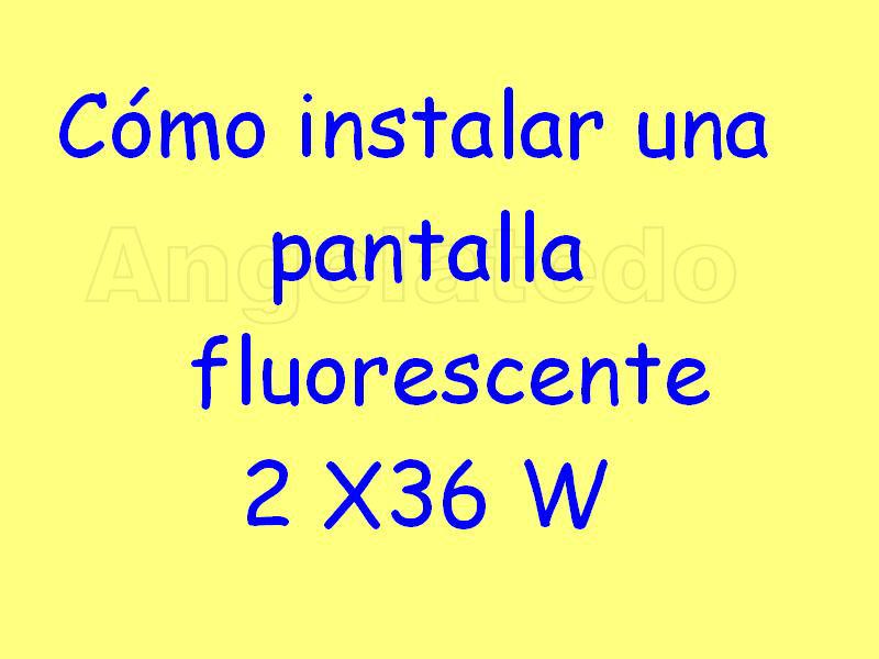 C mo instalar un pantalla fluorescente de 2x36w de for Instalar fluorescente led