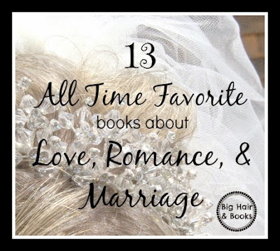 13 All Time Favorite Books about Love, Romance, & Marriage from Big Hair and Books