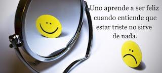 uno aprende a ser feliz cuando entiende que estar triste no sirve de nada