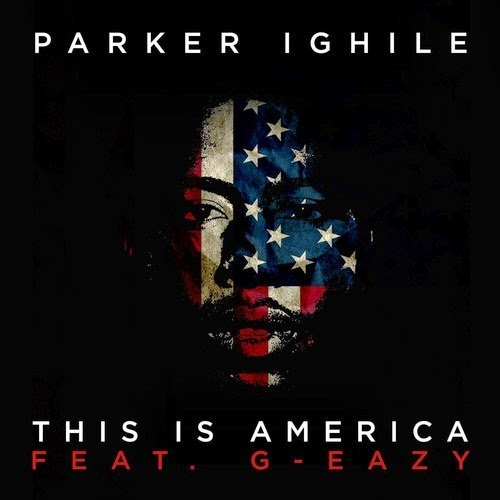 Parker Ighile X G-Eazy - This Is America | Ses Rêveries