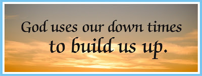 God uses our down times to build us up.