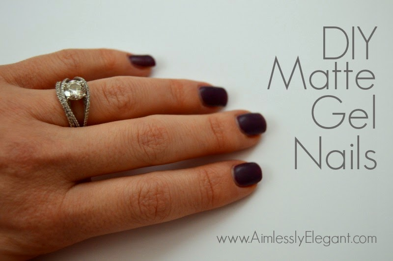 Aimlessly Elegant: DIY Matte Gel Nails
