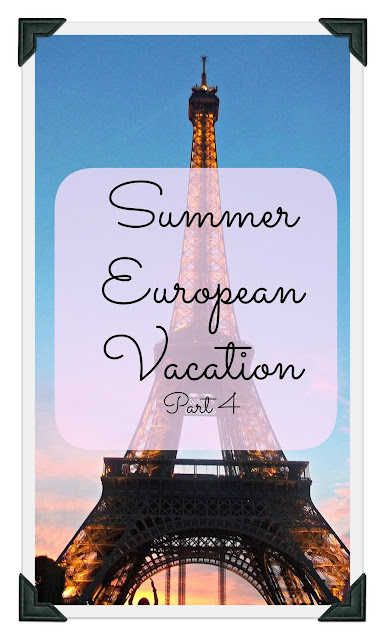 Summer European Vacation part 4 Travel Tips & Itinerary Suggestions (Paris)