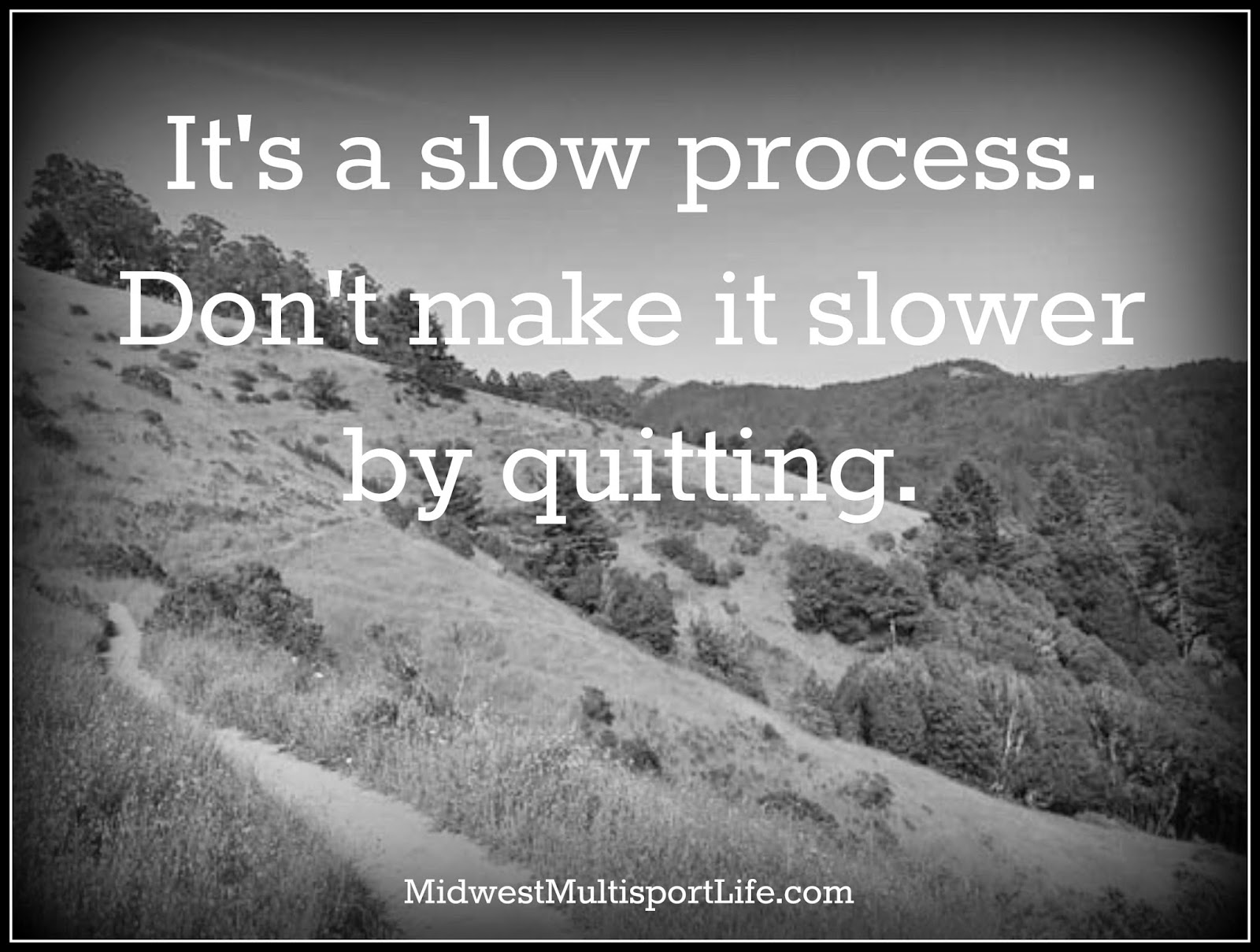 Midweek Motivation: Slow Process