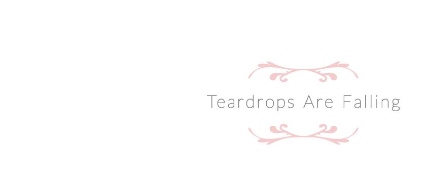 Teardrops Are Falling