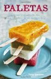 Paletas - Authentic Recipes for Mexican Ice Pops, Shaved Ice & Aguas Frescas