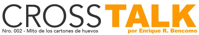 """CROSSTALK Nro. 002: """"El Mito de los Cartones de Huevos"""" por Enrique R. Bencomo"""
