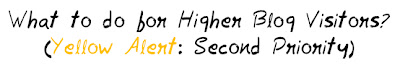 What to do for Higher Blog Visitors? (Yellow Alert : Second Priority) MohitChar