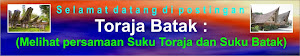 Toraja Batak : Melihat persamaan Suku Toraja dan Suku Batak