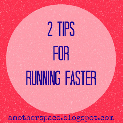 2 Tips for Running Faster | A Mother's Pace