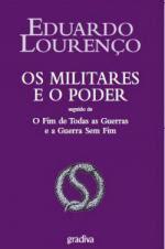 «OS MILITARES E O PODER SEGUIDO DO FIM DE TODAS AS GUERRAS E A GUERRA SEM FIM»de Eduardo Lourenço