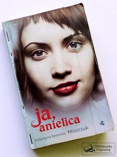 """Katarzyna Berenika Miszczuk - """"ja, anielica"""""""