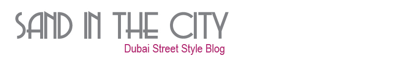 Sand In The City - Dubai's best street style blog