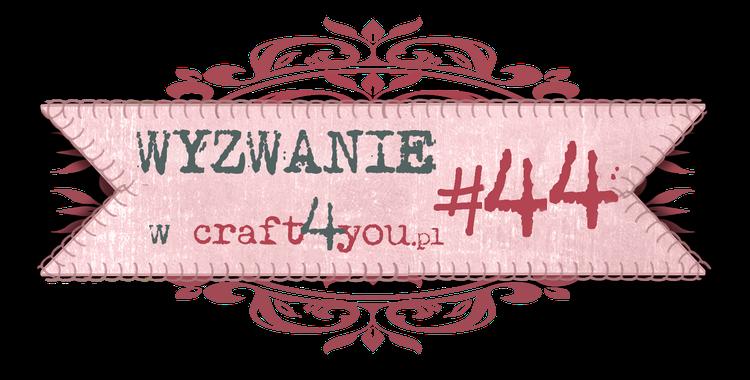 http://craft4youpl.blogspot.com/2014/03/wyzwanie-44.html