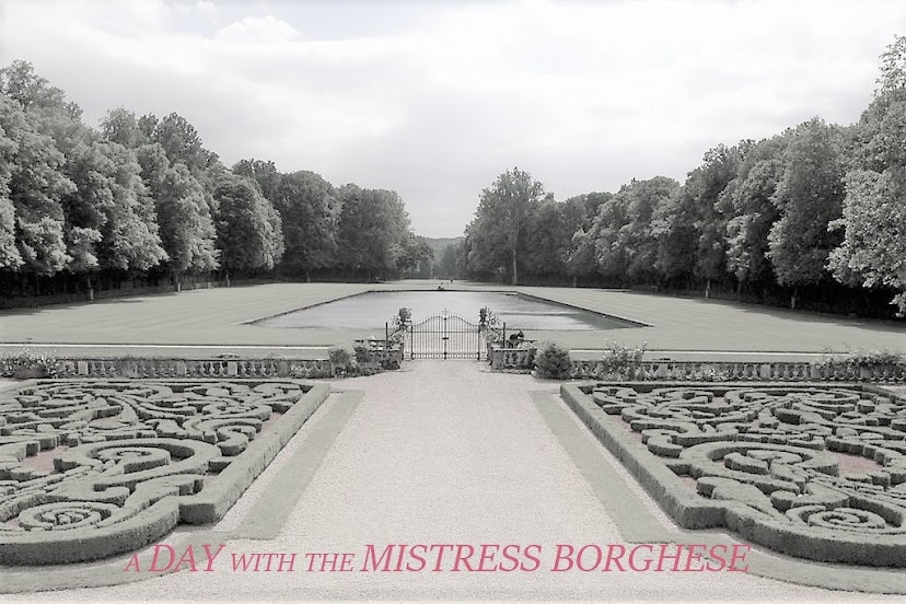 A Day with  The Mistress Borghese